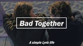 Dua Lipa - Bad Together (LYRICS)