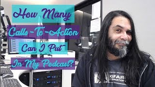 How Many Calls-To-Action Can I Put In My Podcast?