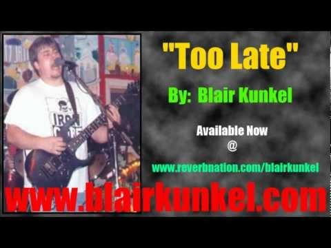 """TOO LATE"" - Blair Kunkel (Original Song)"