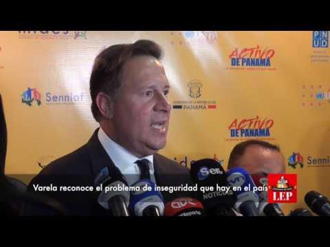 Varela reconoce el problema de inseguridad que hay en el país