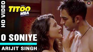 O Soniye Official Video HD | Titoo MBA | Arijit Singh | Nishant Dahiya & Pragya Jaiswal