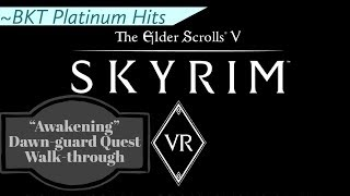 "Skyrim VR - ""Awakening"" [Dawn-Guard DLC] Quest Walk-Through & Guide ☑️"