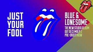 The Rolling Stones – Just Your Fool - Blue & Lonesome