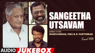 Sangeetha Utsavam - Directors Manivannan, Visu & R. Parthiban Tamil Hits Audio Songs Jukebox | Tamil