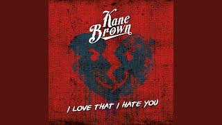 Kane Brown I Love That I Hate You