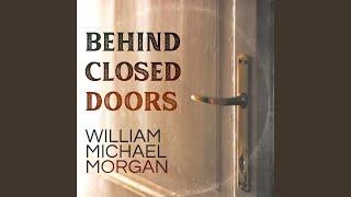 William Michael Morgan Behind Closed Doors