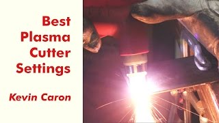 How to Best Set Your Plasma Cutter for Cutting Metal - Kevin Caron
