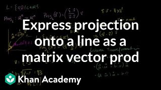Expressing a Projection on to a line as a Matrix Vector prod
