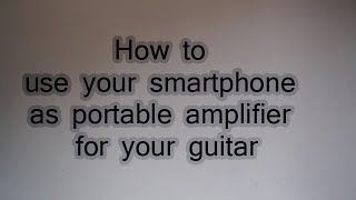 How To Use Smart Phone As Virtual Portable Amp For Your Guitar    Tutorial