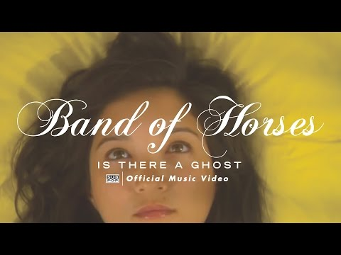 Is There A Ghost (2007) (Song) by Band of Horses