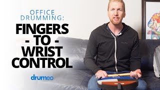 Office Drumming: Fingers To Wrist Control