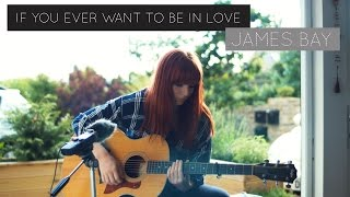 If You Ever Want To Be In Love // James Bay Cover