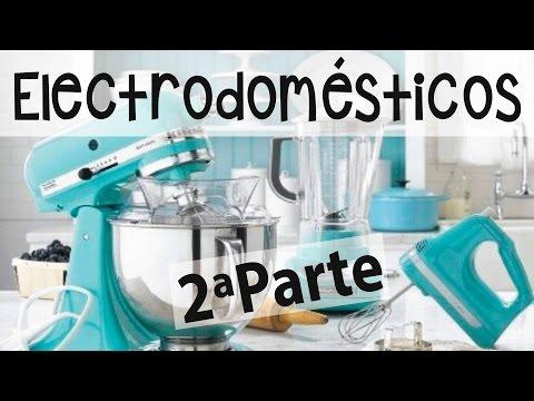 MIS UTENSILIOS DE COCINA   Parte 2: Pequeños electrodomésticos