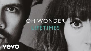 Oh Wonder - Lifetimes (Official Audio)