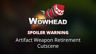 Artifact Weapon Retirement Cutscene (SPOILER)