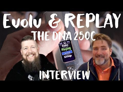 THE EVOLV INTERVIEW – REPLAY AND THE DNA 250 C