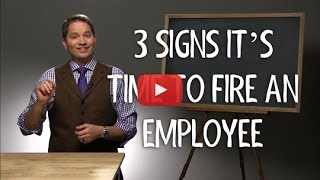 3 Signs It's Time to Fire an Employee
