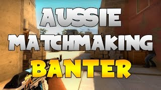 AUSSIE MATCHMAKING BANTER (CS:GO Funny Moments)