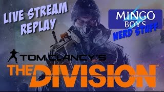 The Division: Live Stream Replay MOVING ON UP!