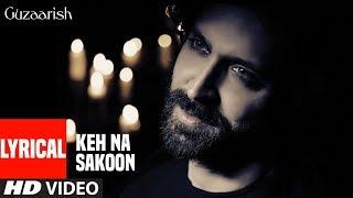 Keh Na Sakoon Lyrical Video   Guzaarish   Hrithik Roshan