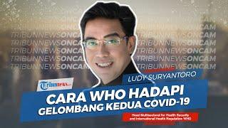 Ludy Suryantoro, Petinggi WHO dari Indonesia Jelaskan Langkah WHO Hadapi Gelombang Kedua Covid-19