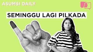 Seminggu Lagi PIlkada - Asumsi Daily