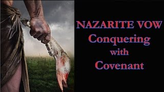 NAZARITE VOW: Conquering with Covenant!