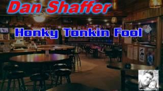 Dan Shaffer - Honky Tonkin Fool