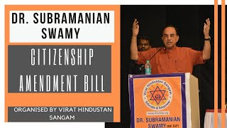 Dr. Subramanian Swamy on the Citizenship Amendment Bill - clear, precise and factual.