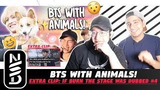GUYS REACT TO 'BTS WITH ANIMALS!' (EXTRA CLIP: if burn the stage was dubbed #4)