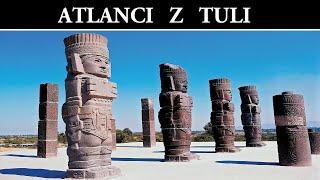 Posągi Atlantów z Tuli i Sekrety Tolteków