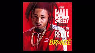 BallGreezy Nice And Slow Remix (Feat. BRONZE & Lil Dred) ( Bea Day)