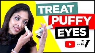 How To Treat Puffy Eyes | Dr. Vanita Rattan | Skin of colour | Asian/ Black skin | under eye bags
