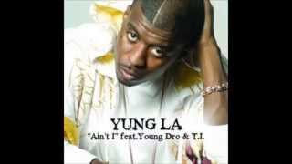 Yung LA ft TI & Young Dro - Ain't I (Chopped and Screwed By DJ Daddy)