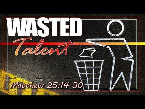 Wasted Talent Matthew 25:14-30