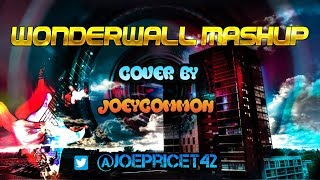 Wonderwall - Oasis (MASHUP COVER BY JOEYCOMMON)