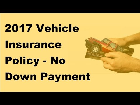 2017 Vehicle Insurance Policy |  No Down Payment For Auto Insurance