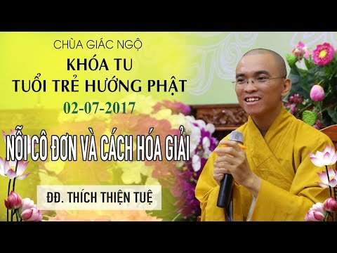 Khóa tu Tuổi Trẻ Hướng Phật 14:  Nỗi cô đơn và cách hóa giải - ĐĐ. Thích Thiện Tuệ