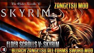 The Elder Scrolls V: Skyrim - Bleach Zangetsu ALL Forms Sword Mod