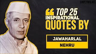 Top 25 Inspirational & Motivational Quotes By Jawaharlal Nehru  Daily Inspiration Video MUST WATCH