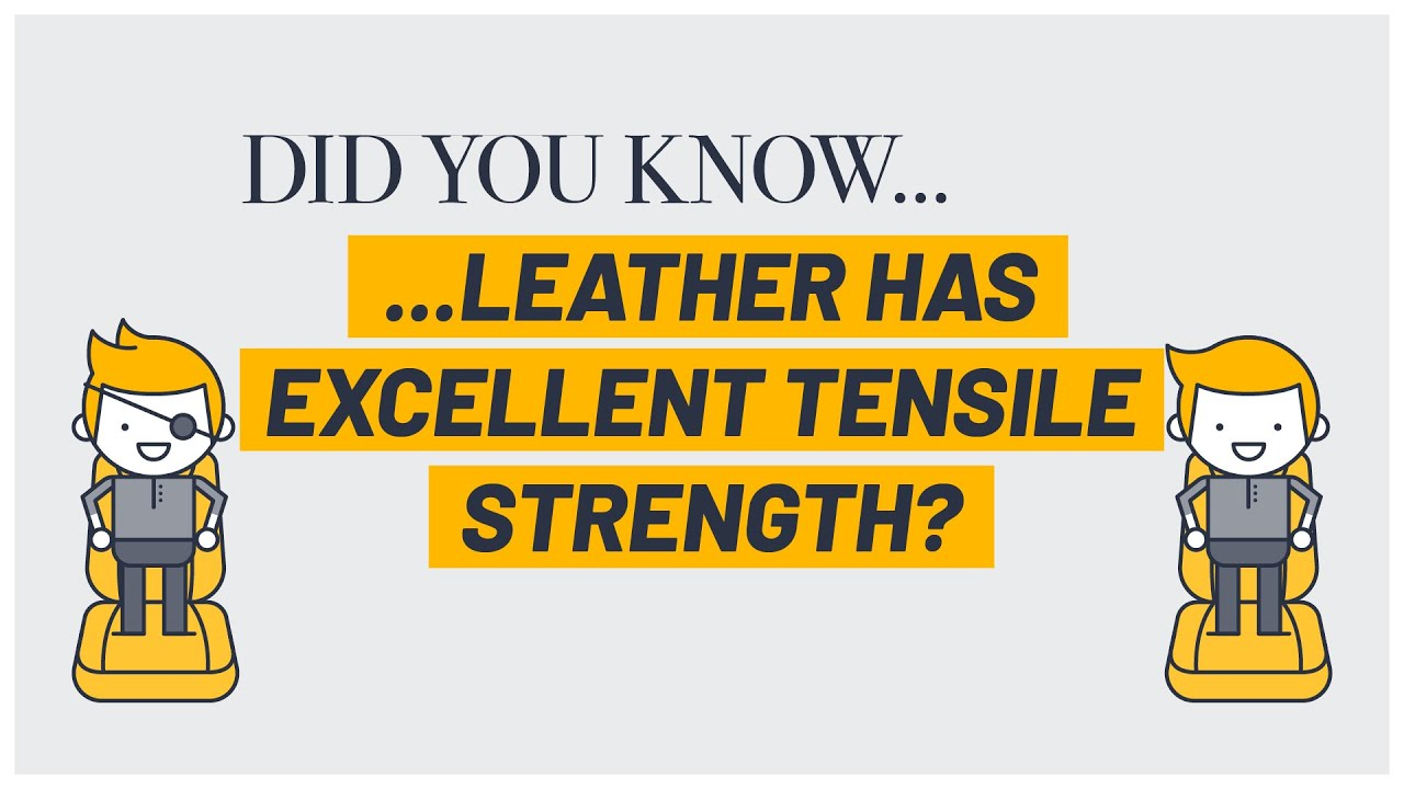Leather has excellent tensile strength