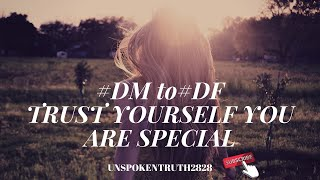 #DM 💌TRUST YOURSELF FOR YOU ARE SPECIAL #DF|#twinflamereading