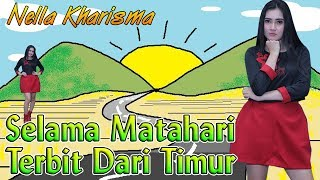Nella Kharisma - SELAMA MATAHARI TERBIT DARI TIMUR  (Ewer Ewer)  |  Official Video