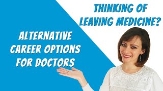 LEAVING MEDICINE: Alternative Careers for Doctors (the ultimate guide)