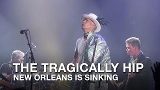 The Tragically Hip | New Orleans Is Sinking