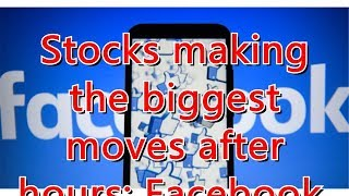 Stocks making the biggest moves after hours: Facebook, Microsoft, Tesl...
