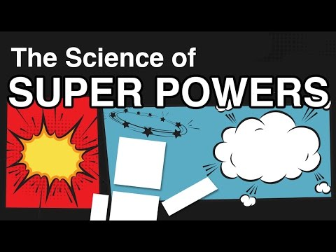 The Science Of Super Powers!