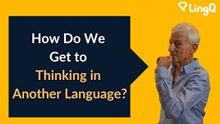 How Do We Get to Thinking in Another Language?