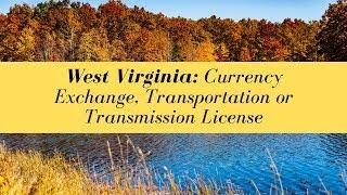 West Virginia Currency Exchange, Transportation or Transmission License (UPDATED FOR 2020)