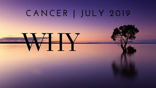 CANCER: WHY 7/5 - 8/4